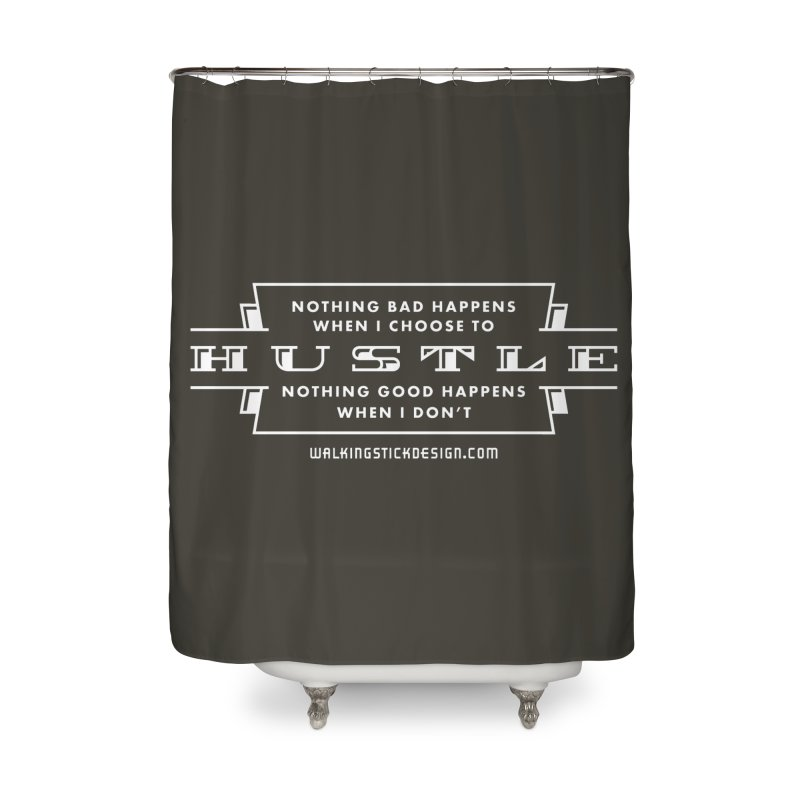 Hustle Shirt Home Shower Curtain by walkingstickdesign's Artist Shop