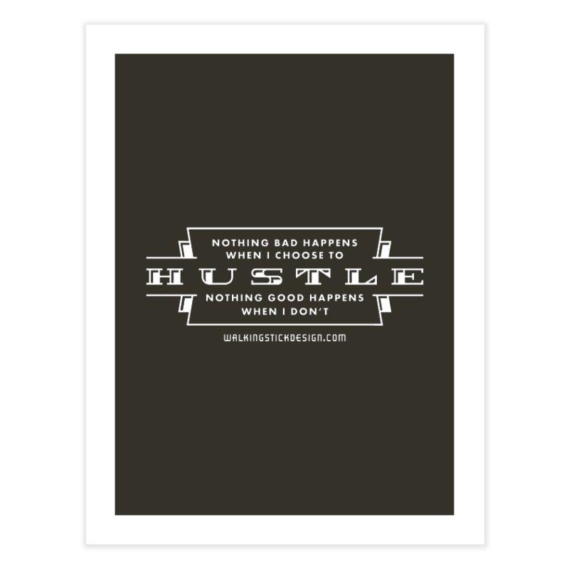 Hustle Shirt Home Fine Art Print by walkingstickdesign's Artist Shop