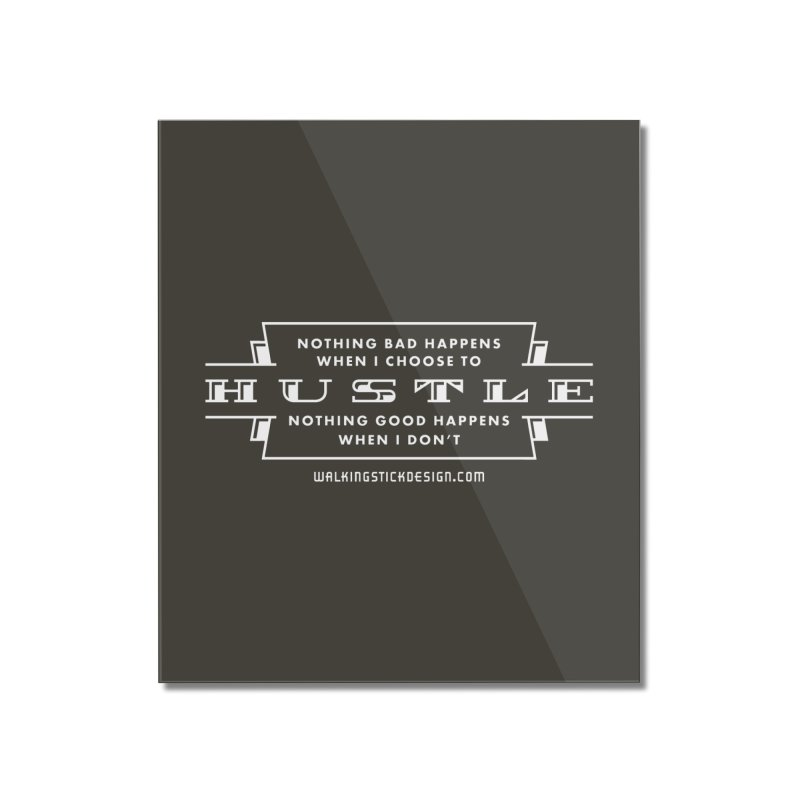 Hustle Shirt Home Mounted Acrylic Print by walkingstickdesign's Artist Shop