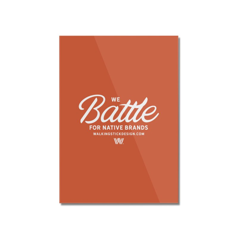 Battle + WalkingStick Design Co. Home Mounted Acrylic Print by WalkingStick Design's Artist Shop