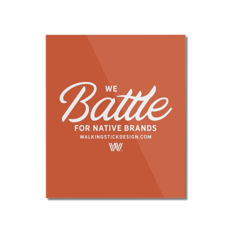 Battle + WalkingStick Design Co. Home Mounted Acrylic Print by WalkingStick Design's Artist Shop