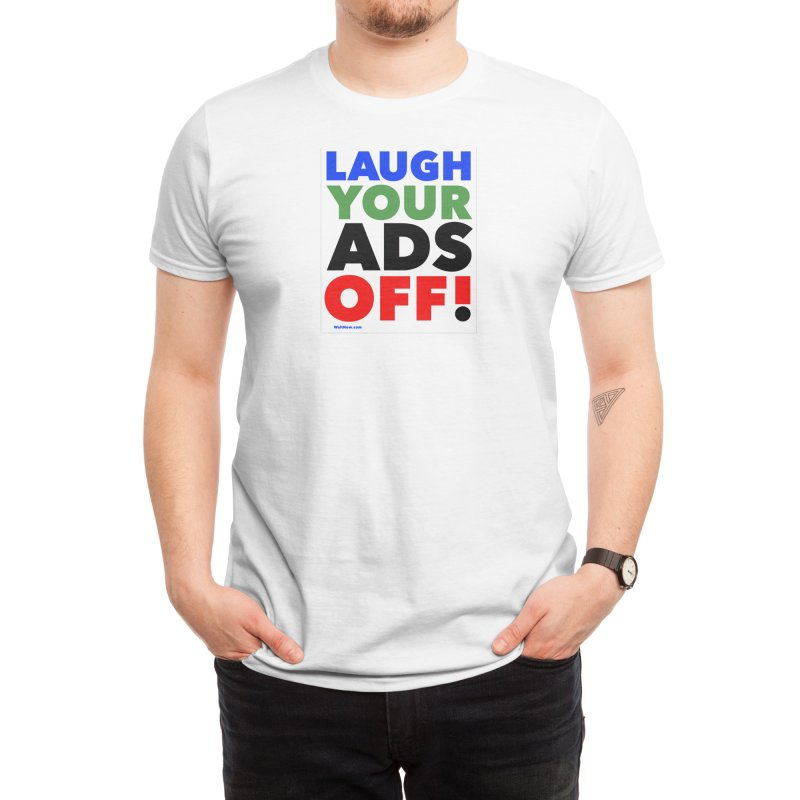 Laugh Your Ads Off Men's T-Shirt by The Walt Store
