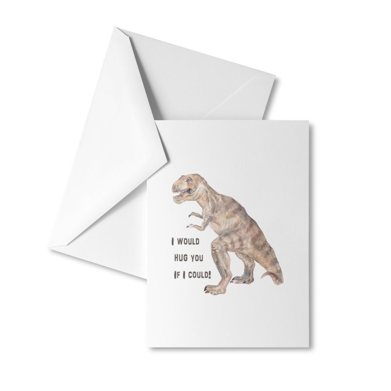 T Rex Dinosaur I Would Hug You If I Could Accessories Greeting Card by Wandering Laur's Artist Shop