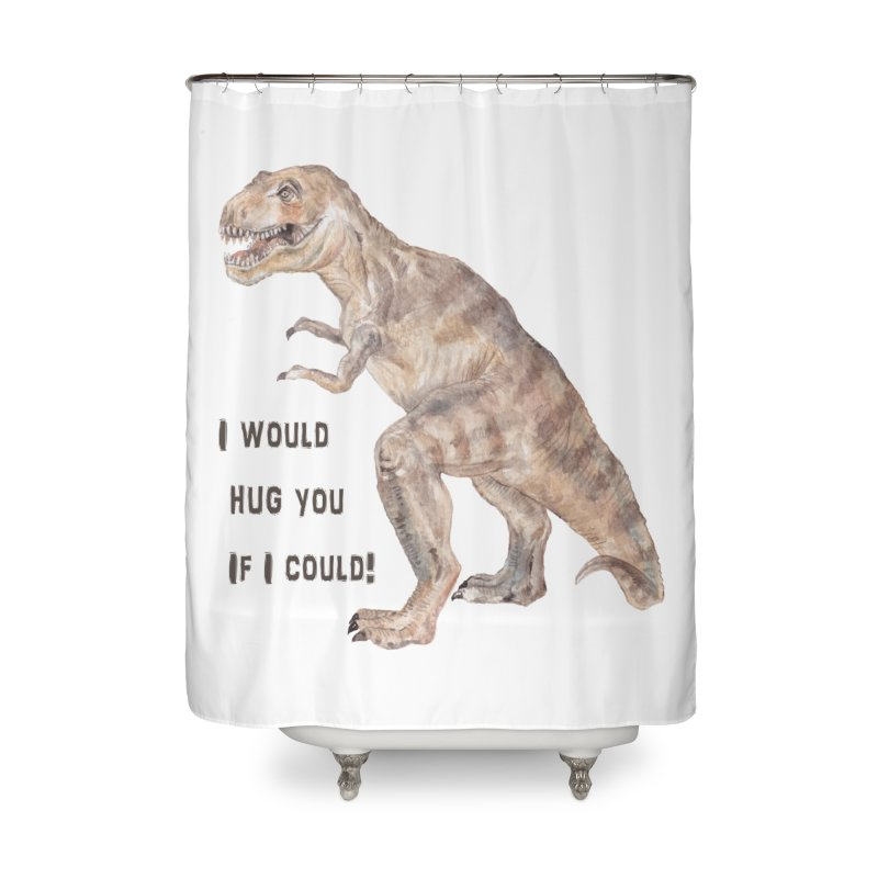 T Rex Dinosaur I Would Hug You If I Could Home Shower Curtain by Wandering Laur's Artist Shop