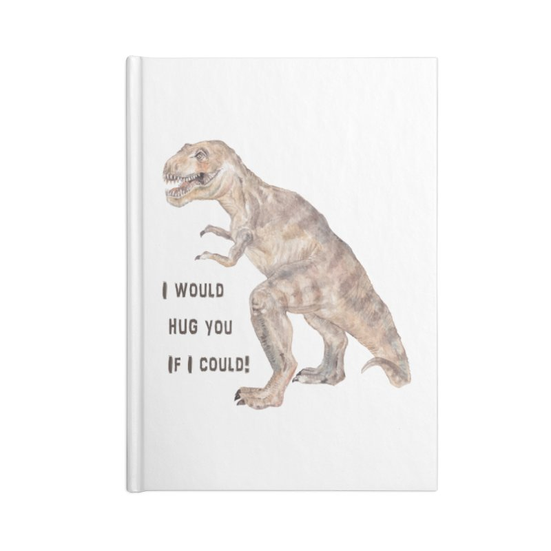 T Rex Dinosaur I Would Hug You If I Could Accessories Notebook by Wandering Laur's Artist Shop