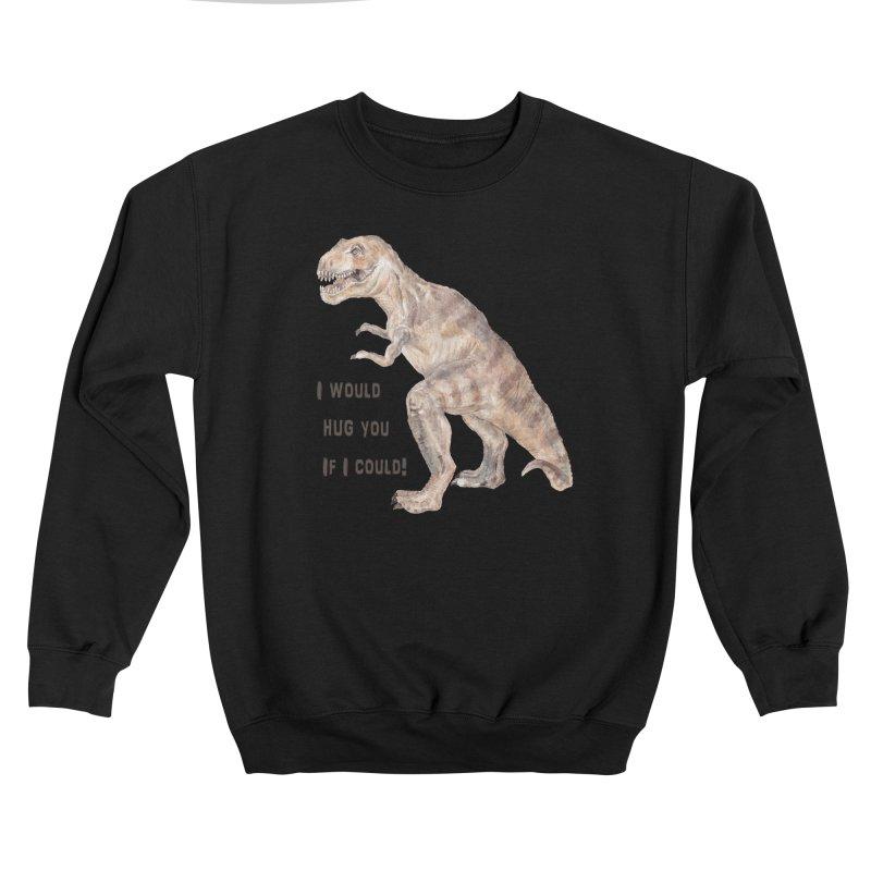 T Rex Dinosaur I Would Hug You If I Could Women's Sweatshirt by Wandering Laur's Artist Shop