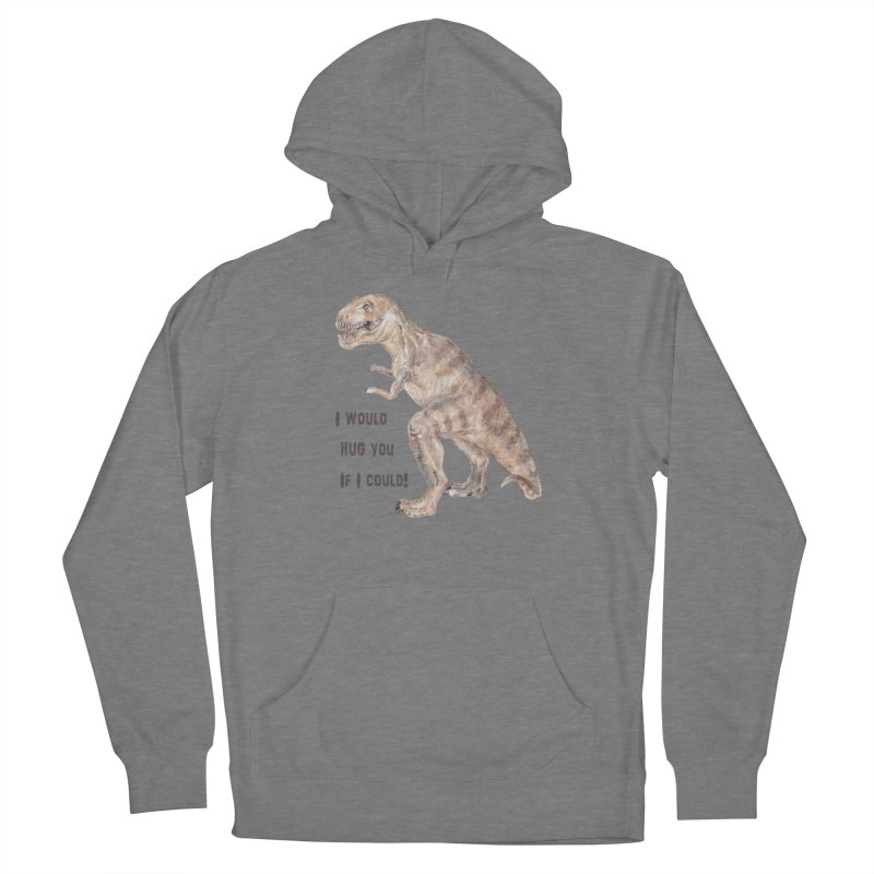 T Rex Dinosaur I Would Hug You If I Could Women's Pullover Hoody by Wandering Laur's Artist Shop