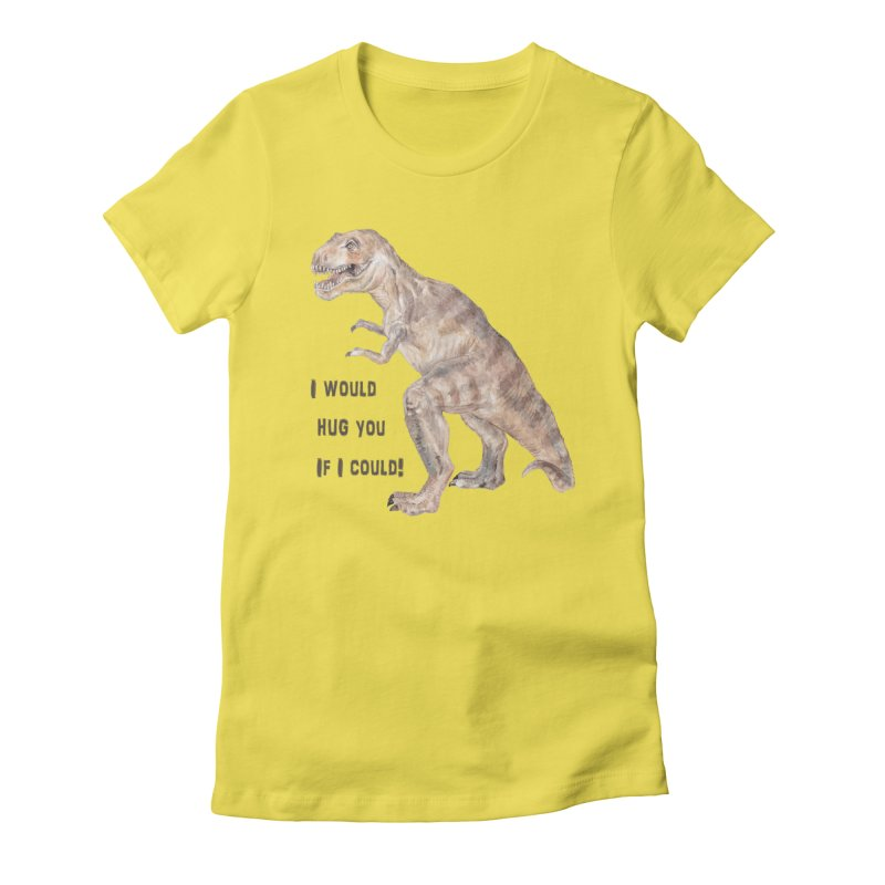 T Rex Dinosaur I Would Hug You If I Could Women's T-Shirt by Wandering Laur's Artist Shop