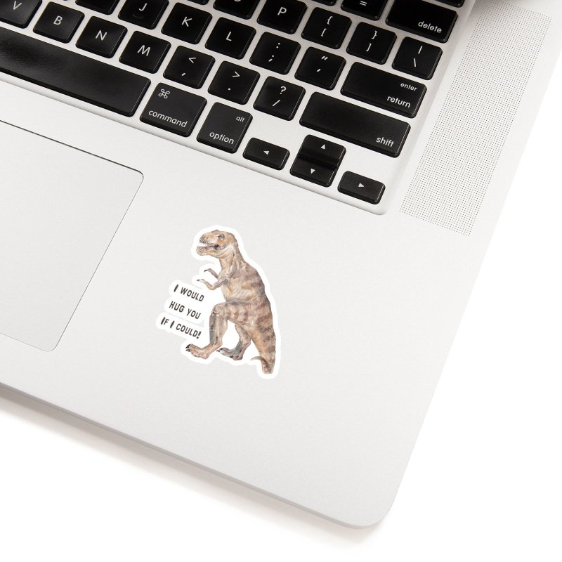 T Rex Dinosaur I Would Hug You If I Could Accessories Sticker by Wandering Laur's Artist Shop