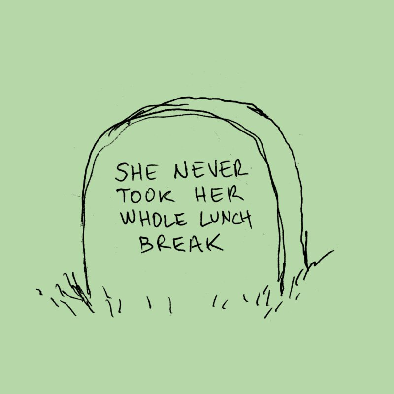 She Never Took Her Whole Lunch Break by Wander Lane Threadless Shop