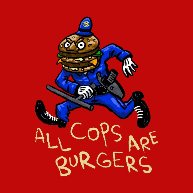All Cops Are Burgers by Wander Lane Threadless Shop