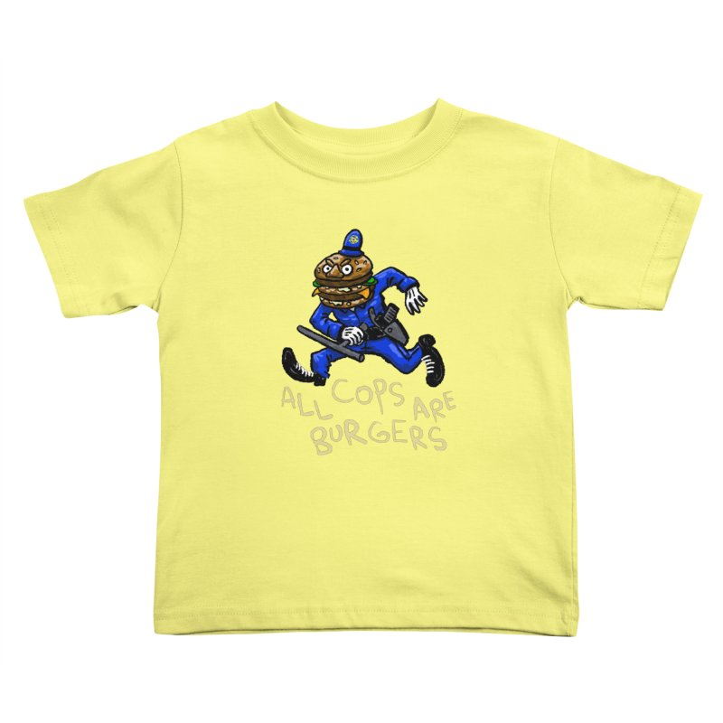 All Cops Are Burgers Kids Toddler T-Shirt by Wander Lane Threadless Shop
