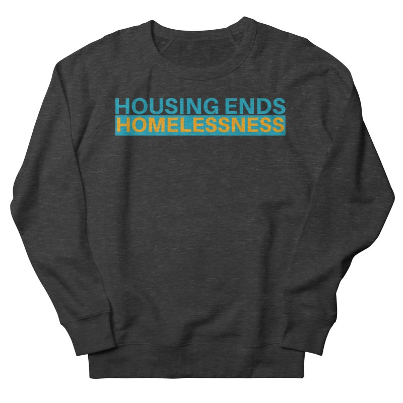 HOUSING ENDS IT Women's French Terry Sweatshirt by warmwaynesboro's Artist Shop