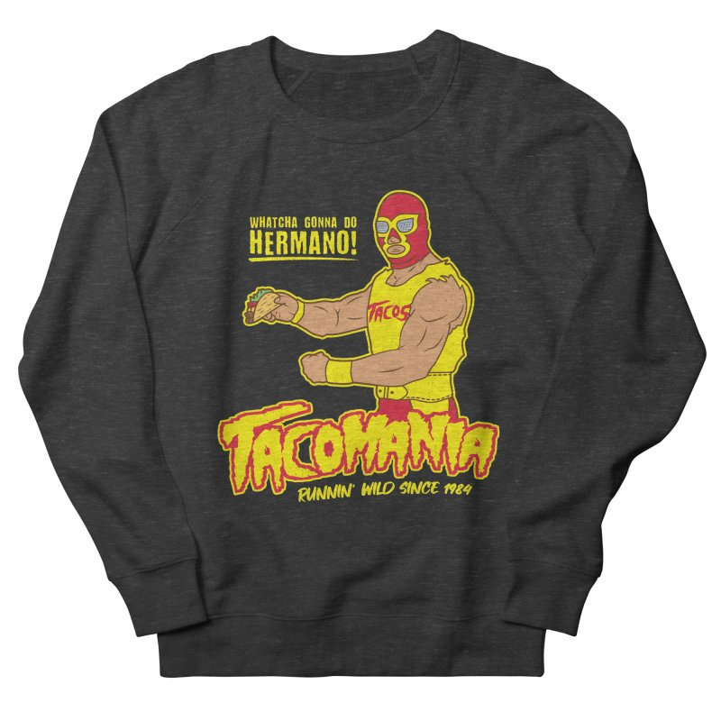Tacomania Funny Taco Wrestling Luchador Women's French Terry Sweatshirt by Wasabi Snake