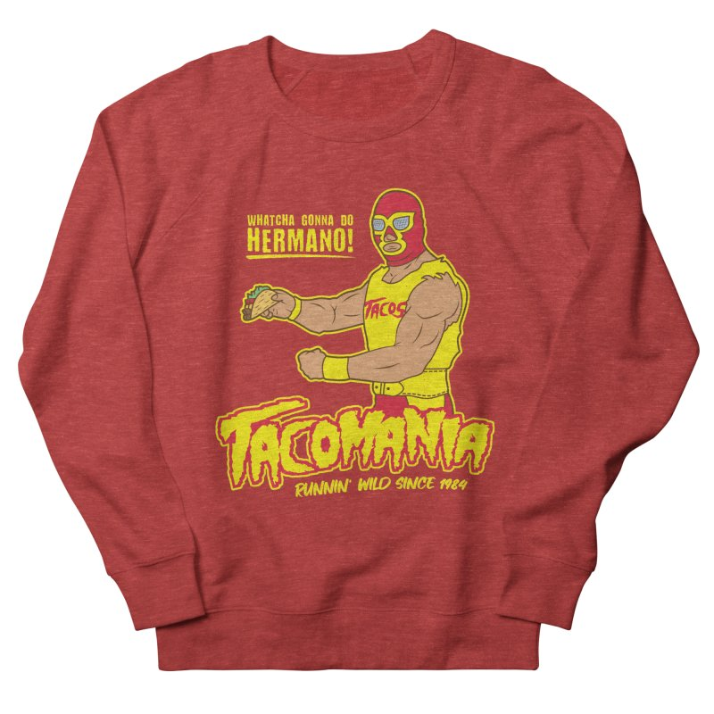 Tacomania Funny Taco Wrestling Luchador Men's French Terry Sweatshirt by Wasabi Snake