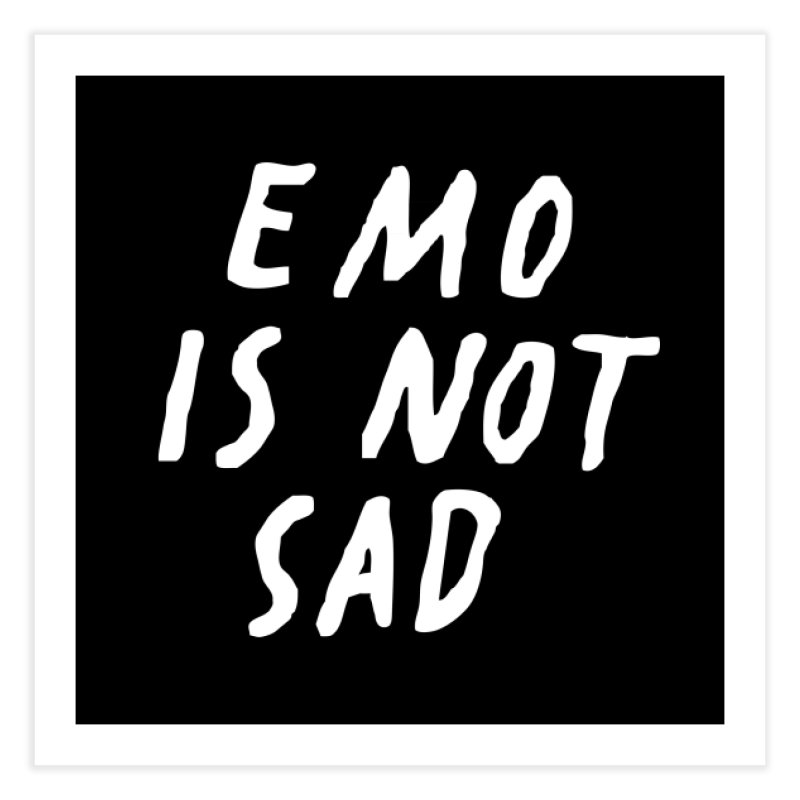 Emo is Not Sad  Home Fine Art Print by Washed Up Emo