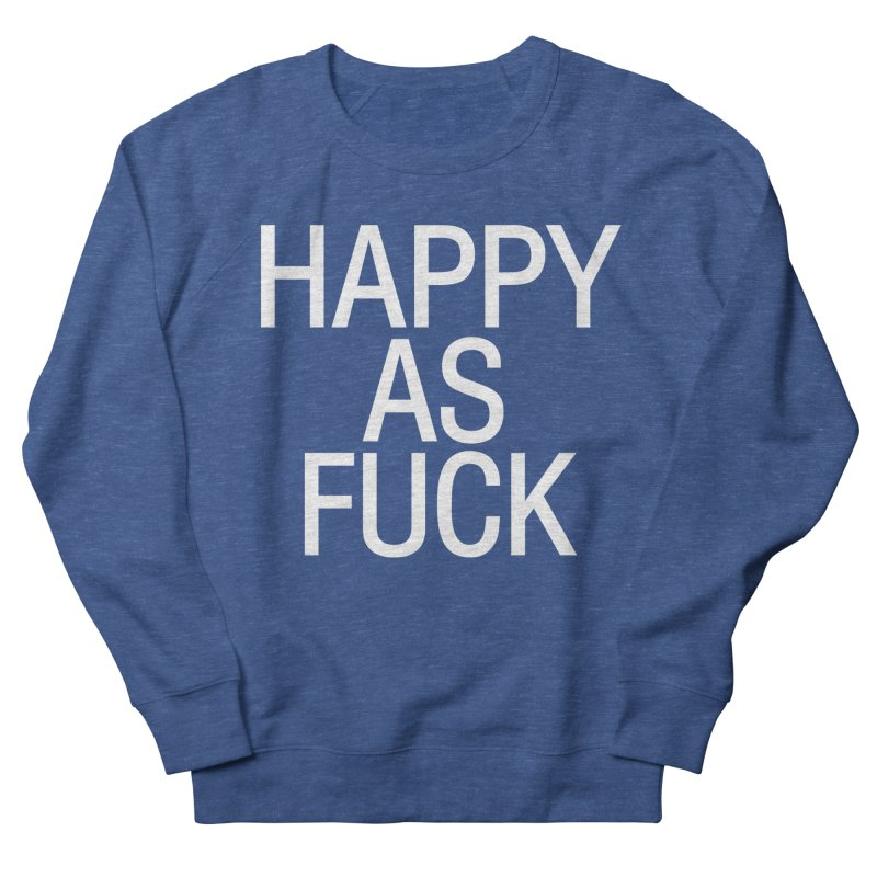 Happy as Fuck Men's Sweatshirt by Washed Up Emo