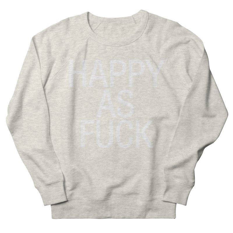 Happy as Fuck Women's French Terry Sweatshirt by Washed Up Emo