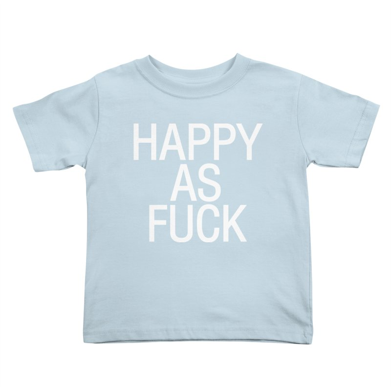 Happy as Fuck Kids Toddler T-Shirt by Washed Up Emo