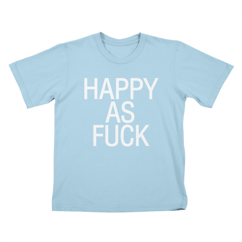 Happy as Fuck Kids T-Shirt by Washed Up Emo