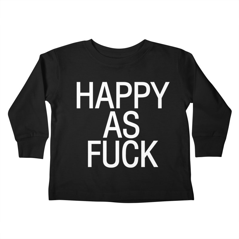 Happy as Fuck Kids Toddler Longsleeve T-Shirt by Washed Up Emo