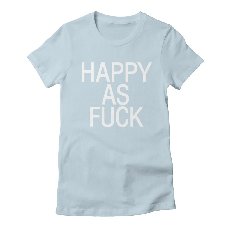 Happy as Fuck Women's Fitted T-Shirt by Washed Up Emo