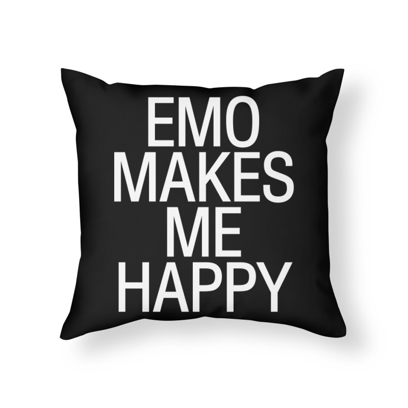 Emo Makes Me Happy Home Throw Pillow by Washed Up Emo