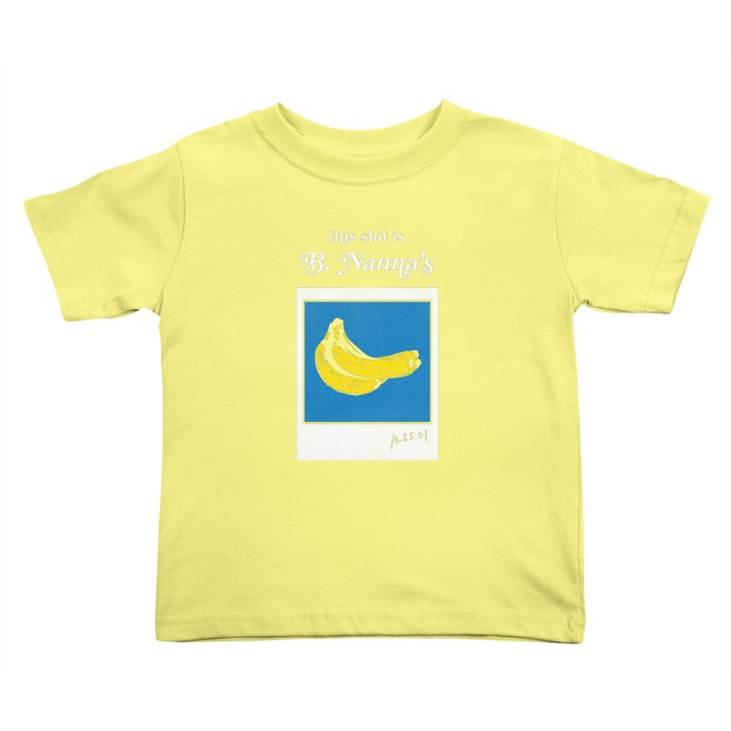 This Shit Is B. Nanna's  Kids Toddler T-Shirt by Washed Up Emo