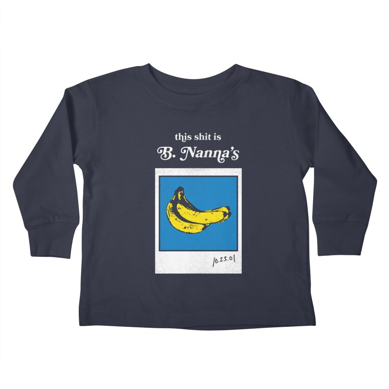 This Shit Is B. Nanna's  Kids Toddler Longsleeve T-Shirt by Washed Up Emo