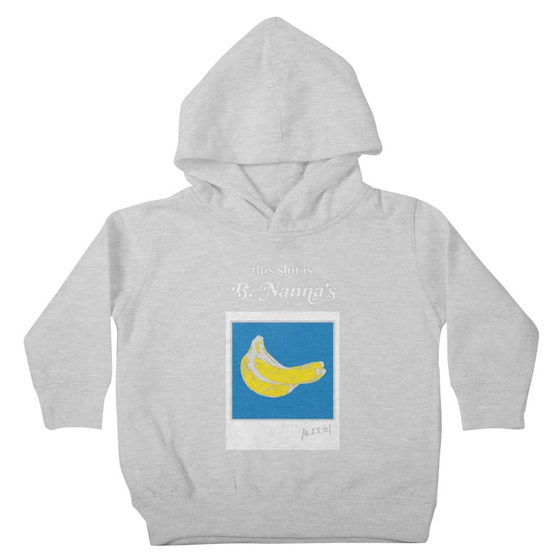 This Shit Is B. Nanna's  Kids Toddler Pullover Hoody by Washed Up Emo