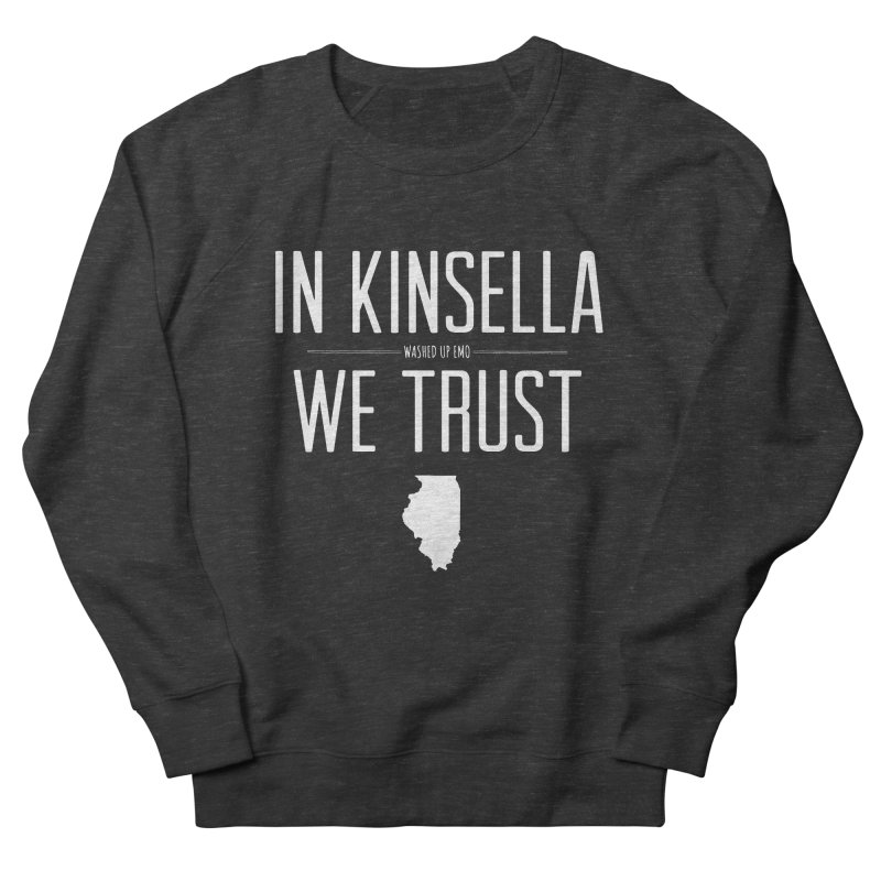 In Kinsella We Trust Men's French Terry Sweatshirt by Washed Up Emo