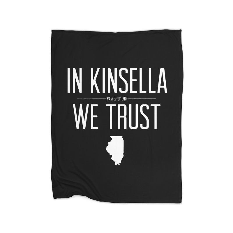 In Kinsella We Trust Home Blanket by Washed Up Emo