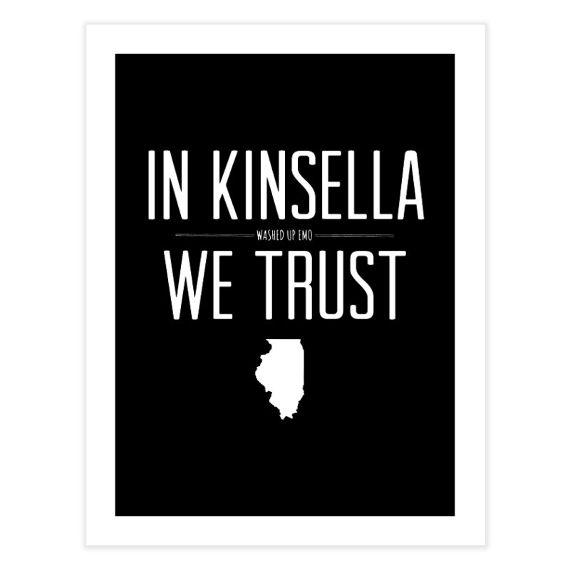 In Kinsella We Trust Home Fine Art Print by Washed Up Emo