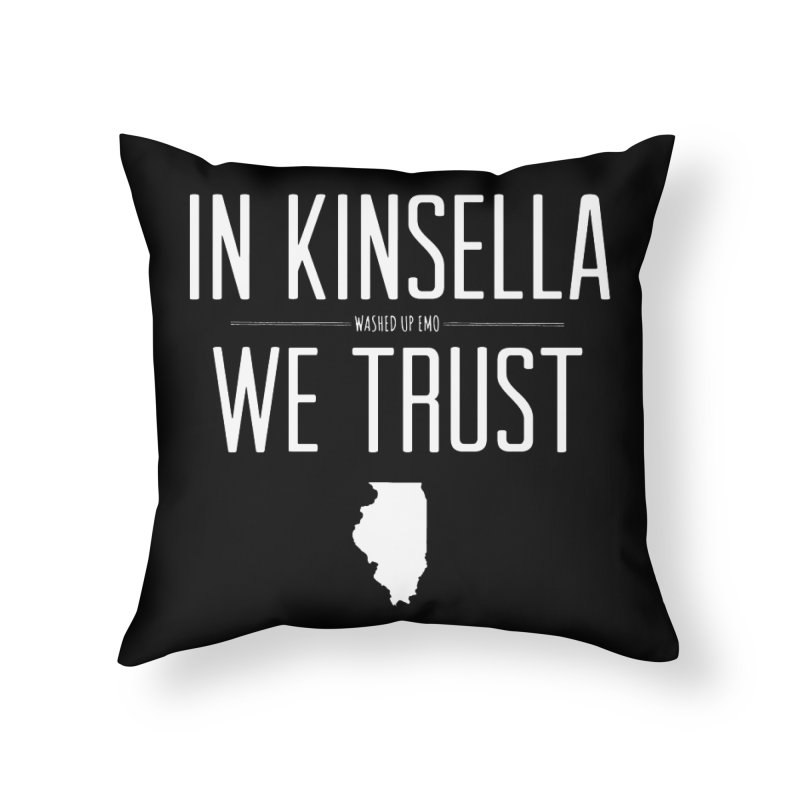In Kinsella We Trust Home Throw Pillow by Washed Up Emo