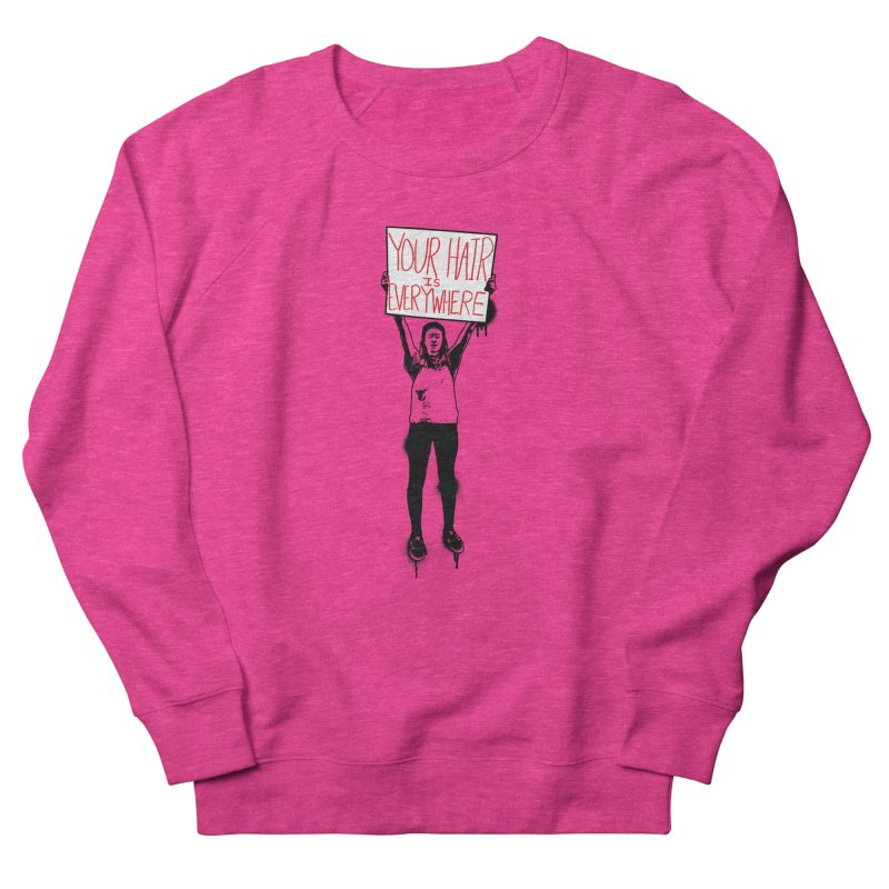 Trump Protester - Your Hair Is Everywhere  Women's French Terry Sweatshirt by Washed Up Emo