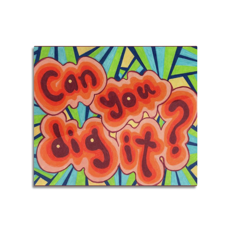 Can you dig it? Home Mounted Acrylic Print by Was Now Creations