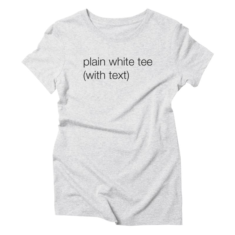 plain Women's Triblend T-Shirt by wat