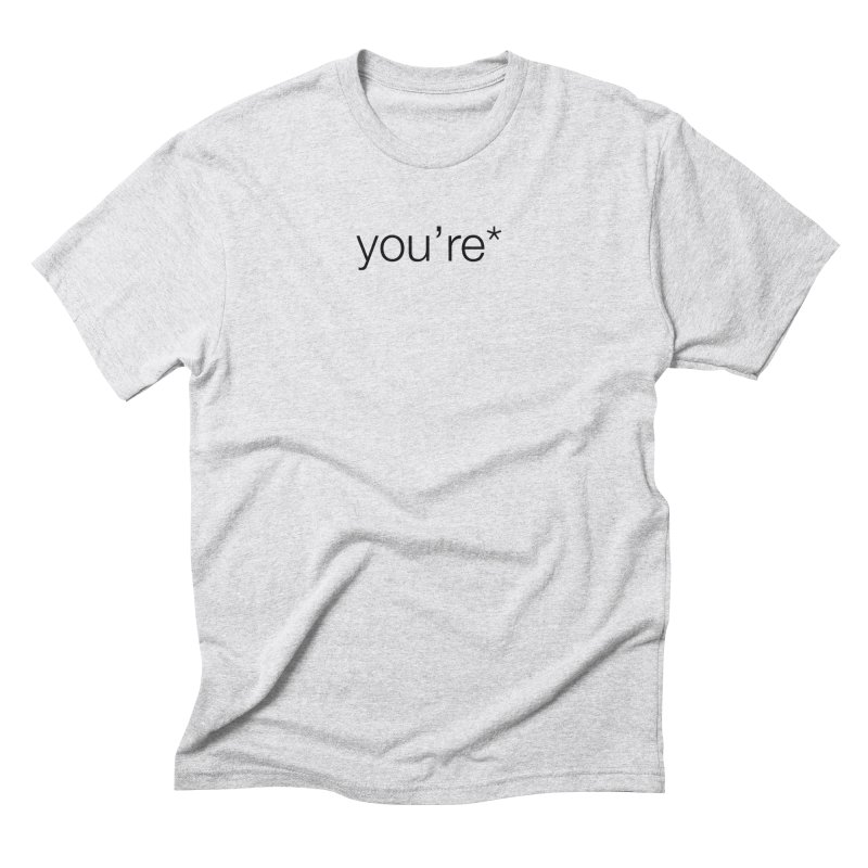 you're* Men's Triblend T-shirt by wat