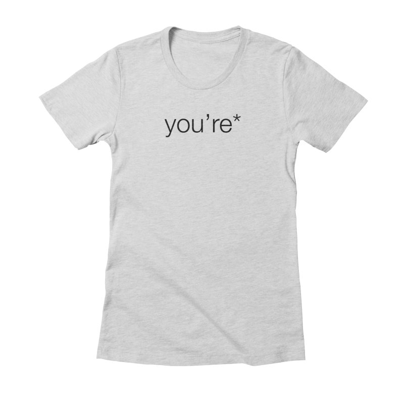you're* Women's Fitted T-Shirt by wat
