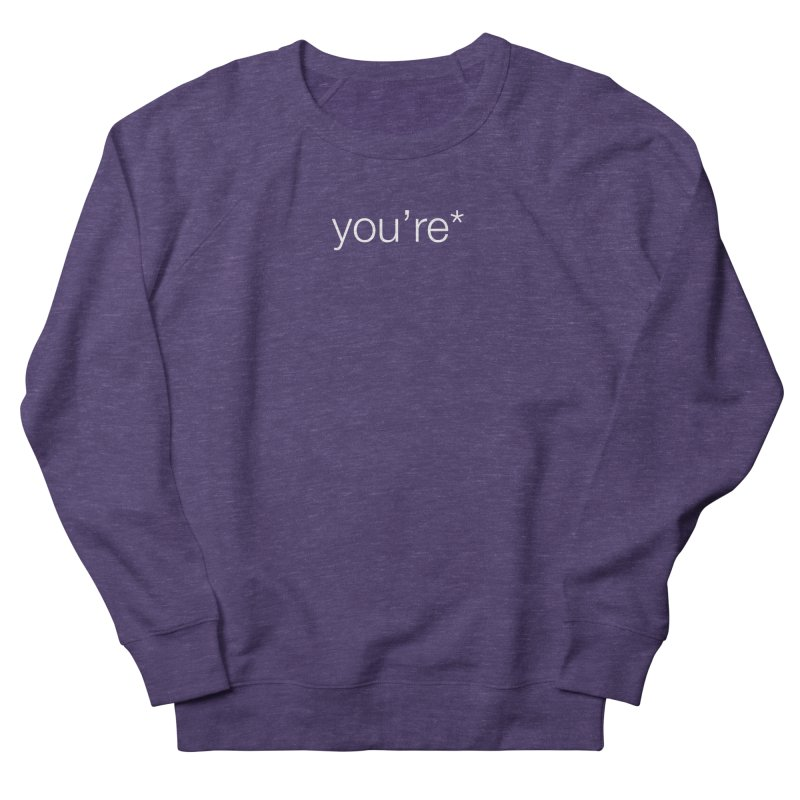 you're* (white text)  Women's French Terry Sweatshirt by wat