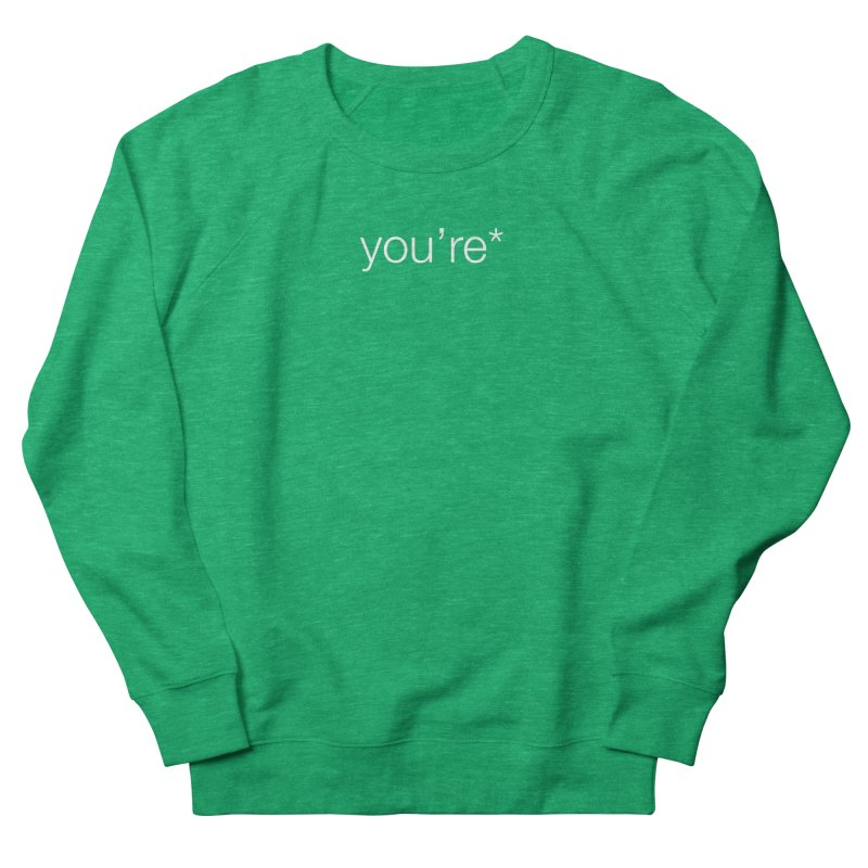 you're* (white text)  Men's French Terry Sweatshirt by wat