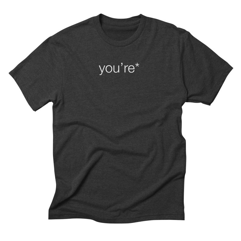 you're* (white text)  Men's Triblend T-shirt by wat