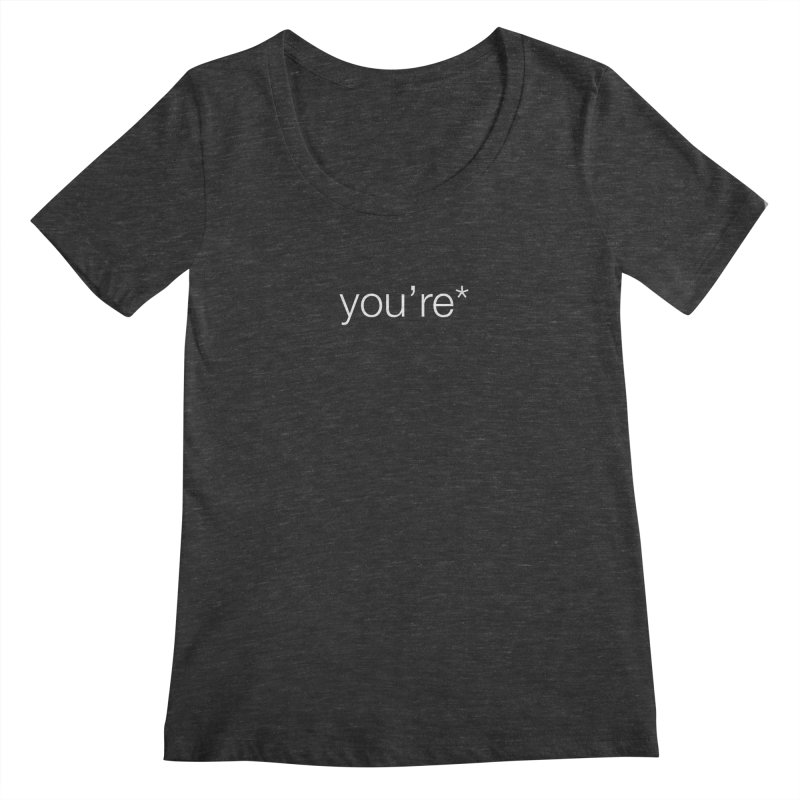 you're* (white text)  Women's Scoopneck by wat
