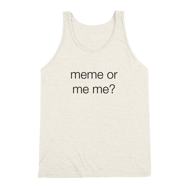 me me Men's Triblend Tank by wat