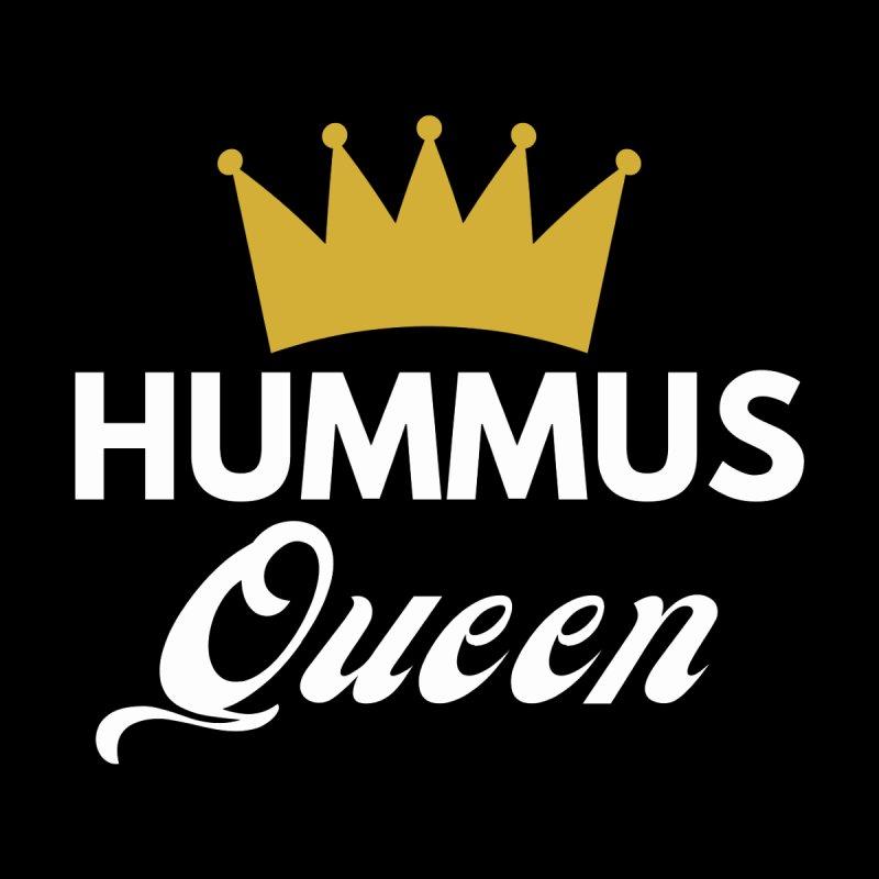 Hummus Queen Women's T-Shirt by Watch Learn Eat Shop
