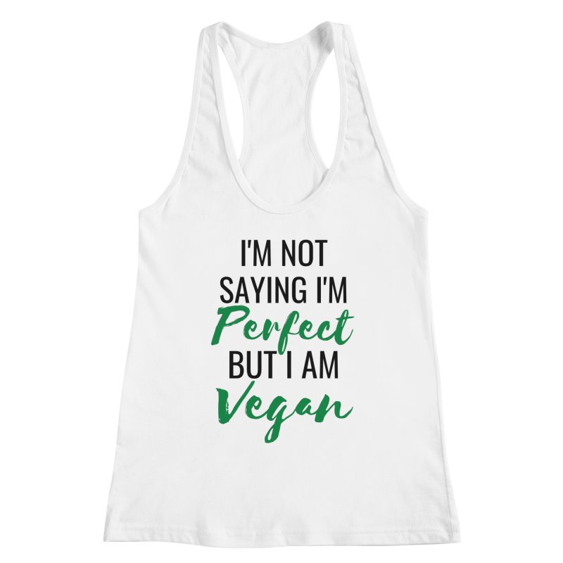 I'm not saying I'm perfect but I am vegan (with black and green writing) Women's Tank by Watch Learn Eat Shop