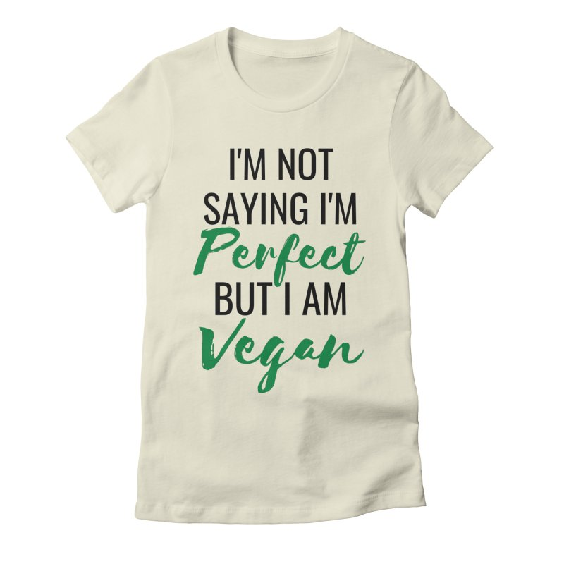 I'm not saying I'm perfect but I am vegan (with black and green writing) Women's T-Shirt by Watch Learn Eat Shop