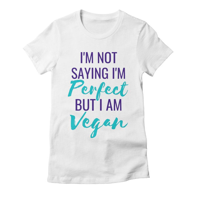 I'm not saying I'm perfect but I am vegan (purple and turquoise writing) Women's T-Shirt by Watch Learn Eat Shop