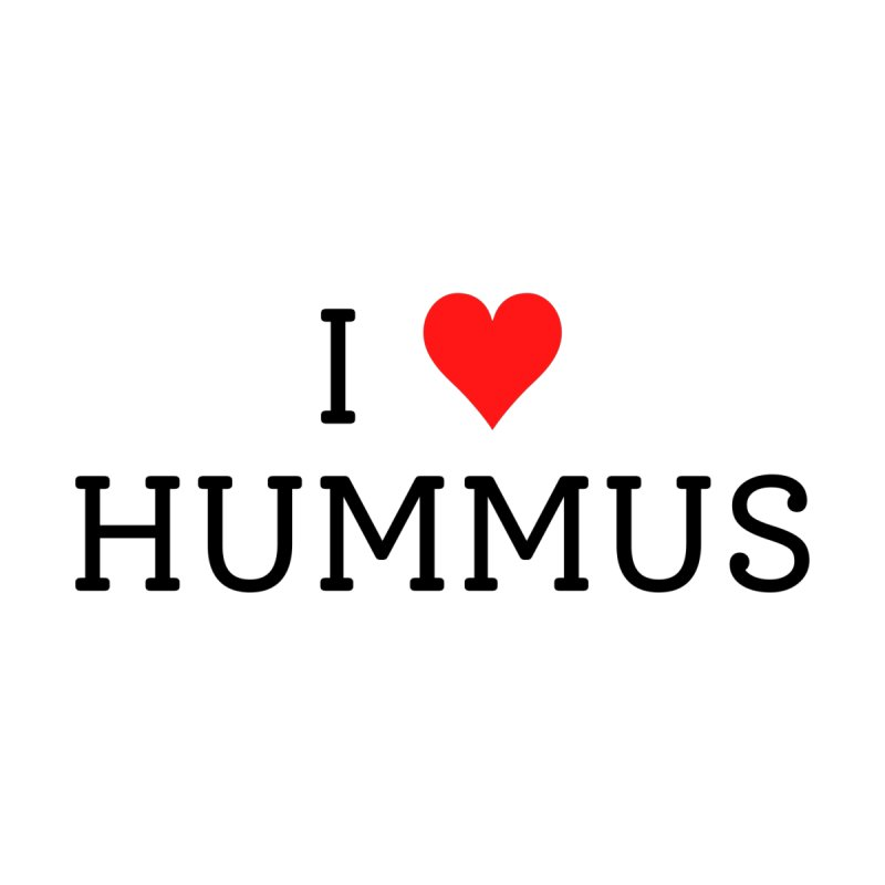 I Love Hummus Women's T-Shirt by Watch Learn Eat Shop