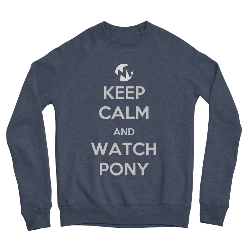 Keep Calm and WatchPony Men's Sweatshirt by WatchPony Clothing Collection